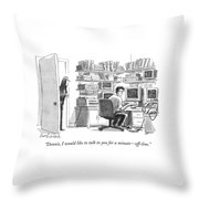 Dennis, I Would Like To Talk To You For A Minute Throw Pillow