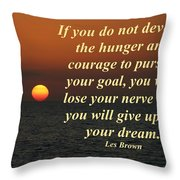 Develop The Hunger And Courage Throw Pillow