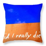 Did I Really Die Throw Pillow