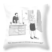 Did You Just Compare Our Relationship Throw Pillow