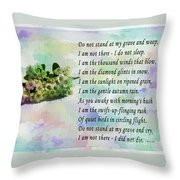 Do Not Stand At My Grave And Weep Throw Pillow