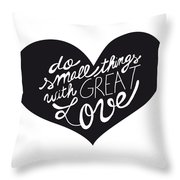 Do Small Things With Great Love Typography Throw Pillow