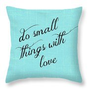 Do Small Things With Love Throw Pillow