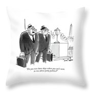 Do You Ever Have Days When You Can't Seem To Rise Throw Pillow