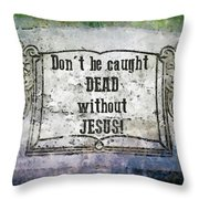 Don't Be Caught Dead Throw Pillow