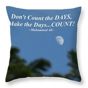 Don't Count The Days Throw Pillow