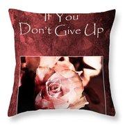 Don't Give Up Throw Pillow by Randi Grace Nilsberg