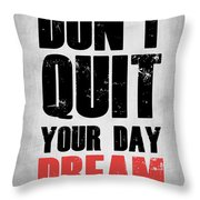 Don't Quit Your Day Dream 1 Throw Pillow