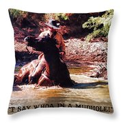 Don't Say Whoa In A Mudhole Throw Pillow
