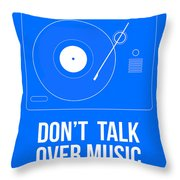 Don't Talk Over Music Poster Throw Pillow