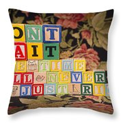 Don't Wait. The Time Will Never Be Just Right Throw Pillow
