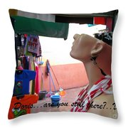 Doris    Are You Still There Throw Pillow