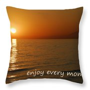 Enjoy Every Moment... Throw Pillow