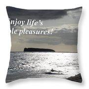 Enjoy Life's Simple Pleasures Throw Pillow