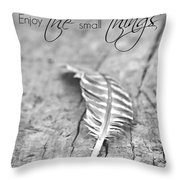 Enjoy The Small Things.. Throw Pillow