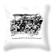 Everybody Comfortable? Got What They Want? Know Throw Pillow