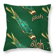 Fish Say Blah Blah Blah Throw Pillow