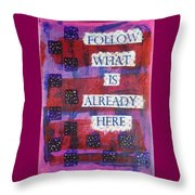 Follow What Is Already Here Throw Pillow by Gillian Pearce