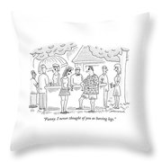 Funny. I Never Thought Of You As Having Legs Throw Pillow