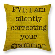 Fyi I Am Silently Correcting Your Grammar Throw Pillow by Design Turnpike