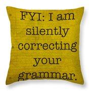 Fyi I Am Silently Correcting Your Grammar Throw Pillow