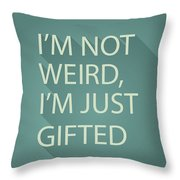 Gifted Not Weird Throw Pillow