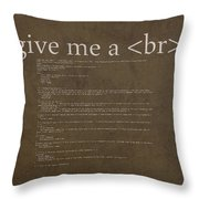 Give Me A Break Html Coding Web Developer Humor Poster Throw Pillow by Design Turnpike
