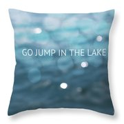Go Jump In The Lake Throw Pillow by Kim Fearheiley