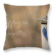 Happiness Comes From Loving Throw Pillow