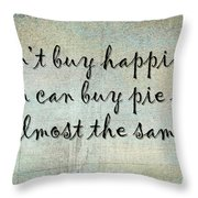 Happiness Is Some Warm Pie Throw Pillow