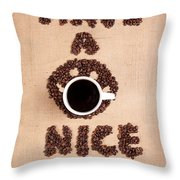 Have A Nice Coffee Day Throw Pillow