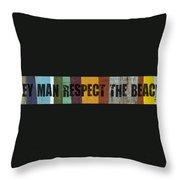 Hey Man Respect The Beach Throw Pillow by Michelle Calkins