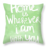 Home Is Wherever I Am With You- Inspirational Art Throw Pillow