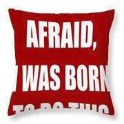 I Am Not Afraid Throw Pillow