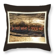 I Am Not Who I Once Was Throw Pillow