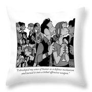 I Developed My Sense Of Humor As A Defense Throw Pillow