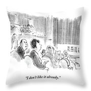 I Don't Like It Already Throw Pillow