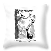 I Don't Sing Because I Am Happy.  I Am Happy Throw Pillow