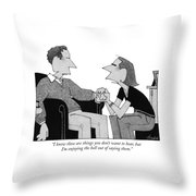 I Know These Are Things You Don't Want To Hear Throw Pillow