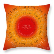 I Like You Just The Way You Are 2 Throw Pillow