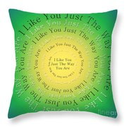 I Like You Just The Way You Are 3 Throw Pillow
