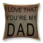 I Love That You're My Dad Throw Pillow