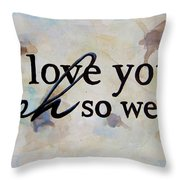 I Love You Oh So Well Throw Pillow