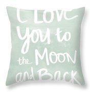 I Love You To The Moon And Back- Inspirational Quote Throw Pillow by Linda Woods