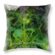 If Friends Were Flowers 01 Throw Pillow