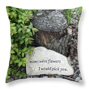 If Moms Were Flowers... Throw Pillow