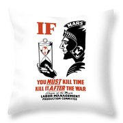 If You Must Kill Time - Kill It After The War Throw Pillow