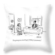 I'm Giving You Something For Hillary's Pneumonia Throw Pillow