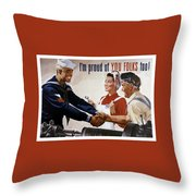 I'm Proud Of You Folks Too - Ww2 Throw Pillow