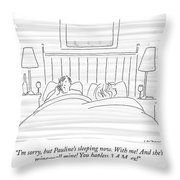 I'm Sorry, But Pauline's Sleeping Now. With Me! Throw Pillow